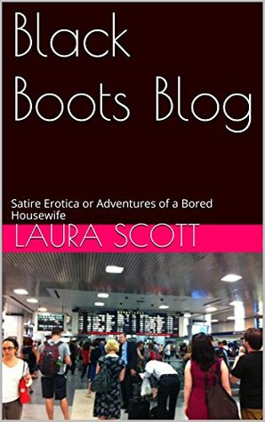 Black Boots Blog: Satire Erotica or Adventures of a New Jersey Housewife Laura Scott