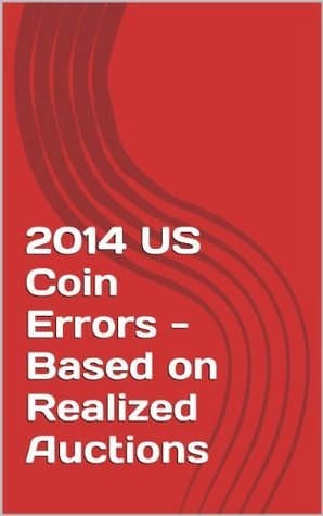2014 US Coin Errors - Based on Realized Auctions  by  Derek McDonald