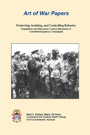 Protecting, Isolating, and Controlling Behavior Population and Resource Control Measures in Counterinsurgency Campaigns  by  Major Mark E. Battjes