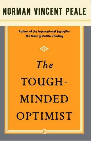 The Tough-Minded Optimist Dr. Norman Vincent Peale