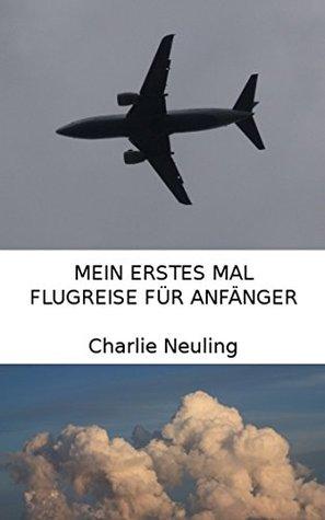 Mein erstes Mal: Flugreise für Anfänger  by  Charlie Neuling