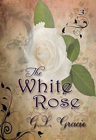 The White Rose (Roses Trilogy, #3) G.L. Gracie