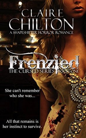 Frenzied: A Shapeshifter Horror Romance (The Cursed Series Book 1) Claire Chilton