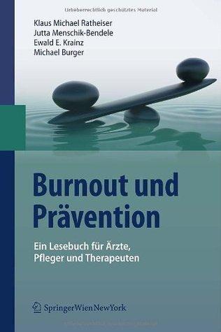 Burnout und Prävention: Ein Lesebuch für Ärzte, Pfleger und Therapeuten  by  Klaus Michael Ratheiser