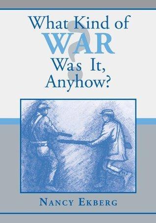 What Kind of War Was It, Anyhow? Nancy Ekberg