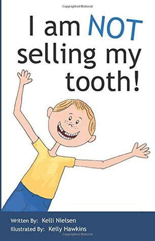 I Am Not Selling My Tooth! Kelli Nielsen