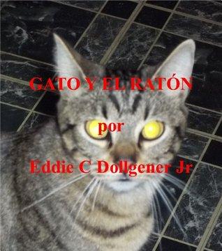 GATO Y EL RATON  by  Eddie C Dollgener Jr