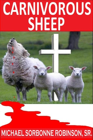 Carnivorous Sheep: When the Shepherd Leads the Flock Astray Michael Sorbonne Robinson