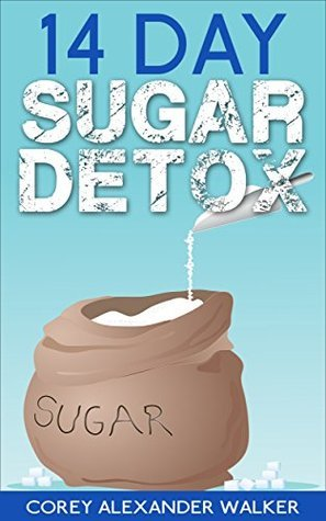 The Sugar Detox: Complete 14-Day Detox Program and Cookbook  by  Corey Walker