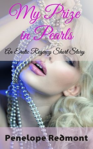 My Prize in Pearls: An Erotic Regency Short Story  by  Penelope Redmont