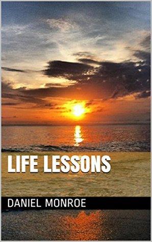 Life Lessons  by  Daniel Monroe