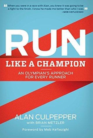 Run Like a Champion: An Olympians Approach for Every Runner Culpepper Alan