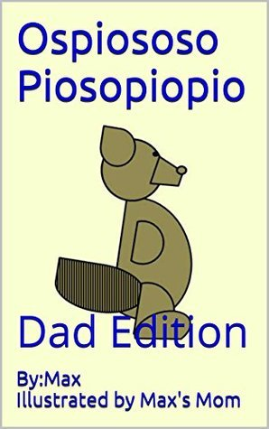 Ospiososo Piosopiopio (Dad Edition): Dad Edition  by  Max