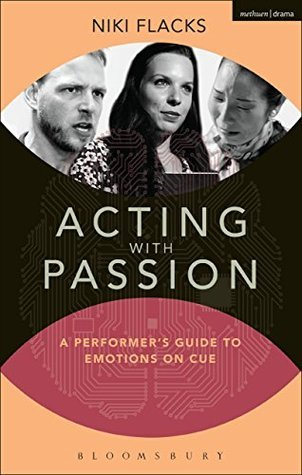 Acting with Passion: A Performers Guide to Emotions on Cue (Performance Books) Niki Flacks