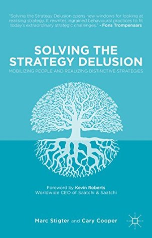 Solving the Strategy Delusion: Mobilizing People and Realizing Distinctive Strategies Marc Stigter