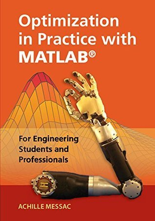 Optimization in Practice with MATLAB®: For Engineering Students and Professionals Achille Messac