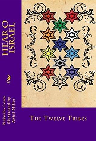 Hear O Israel: The Twelve Tribes: The Twelve Tribes (Creative Wisdom Series Book 4)  by  Nakesha Lowe