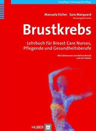 Brustkrebs. Lehrbuch für Breast Care Nurses, Pflegende und Gesundheitsberufe  by  Manuela Eicher