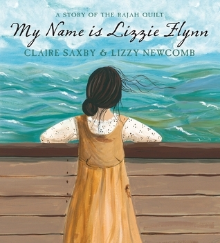 My Name Is Lizzie Flynn: A Story Of The Rajah Quilt  by  Claire Saxby
