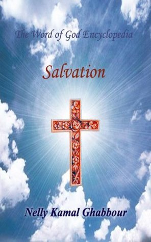 Salvation (The Word of God Encyclopedia Book 3) Nelly Ghabbour