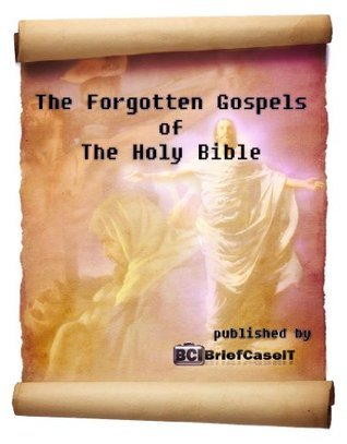 The Forgotten Gospels of the Holy Bible BriefcaseIT Network