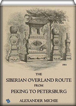 The Siberian Overland Route from Peking to Petersburg (illustrated): Through the Deserts and Steppes of Mongolia, Tartary, &c  by  Alexander Michie