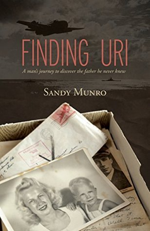 Finding Uri: A Mans Journey to Discover the Father He Never Knew  by  Sandy Munro