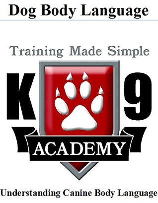 K9 Academy: Dog Body Language: Understanding Canine Body Language Training Made Simple  by  Trevor Bolduc
