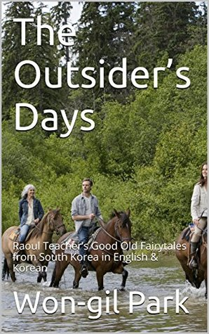The Outsiders Days: Raoul Teachers Good Old Fairytales from South Korea in English & Korean Won-gil Park
