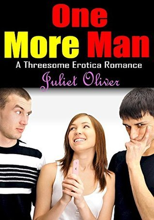 One More Man: A Threesome Erotica Free Romance of Adult Short Sex Stories Books  by  Juliet Oliver