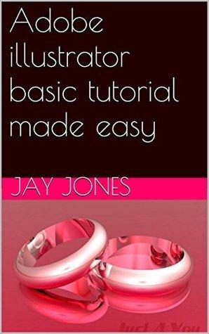 Adobe illustrator basic tutorial made easy  by  Jay Jones