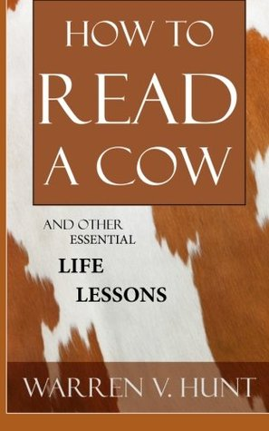How to Read a Cow: And Other Essential Life Lessons  by  Warren V Hunt