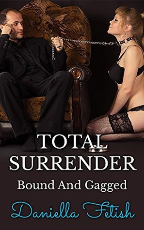 Total Surrender - Bound And Gagged  by  Daniella Fetish