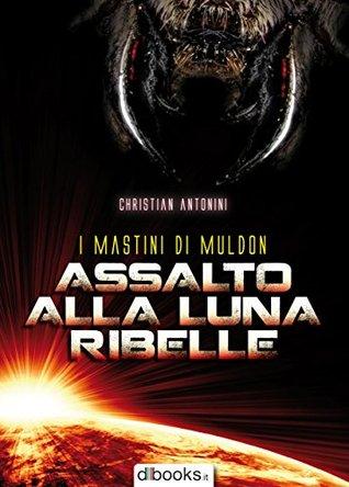 Assalto alla luna ribelle  by  Christian Antonini