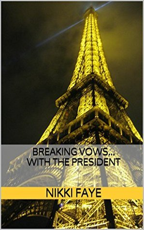 Breaking Vows... with the President (President Series Book 2)  by  Nikki Faye