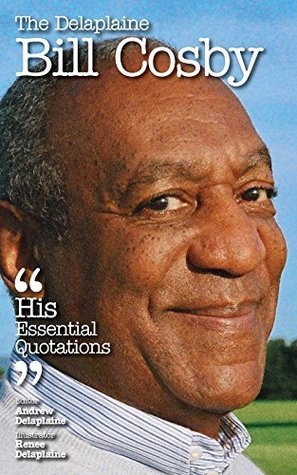 The Delaplaine Bill Cosby - His Essential Quotations  by  Andrew Delaplaine
