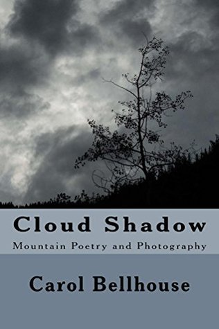 Cloud Shadow: Mountain Poetry and Photography  by  Carol Bellhouse