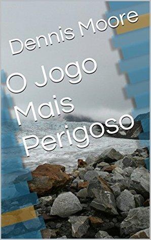 O Jogo Mais Perigoso  by  Dennis Moore