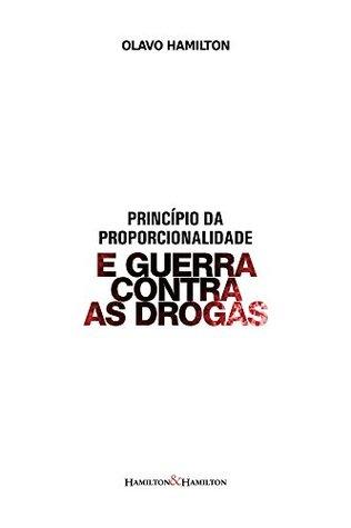 Princípio da proporcionalidade e guerra contra as drogas Olavo Hamilton