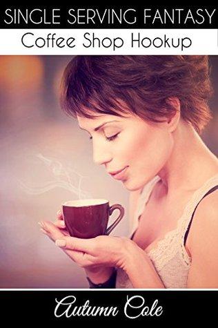 Coffee Shop Hookup: Public Sex With a Stranger Autumn Cole