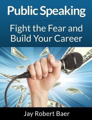 Public Speaking-Fight The Fear and Build Your Career Jay Robert Baer