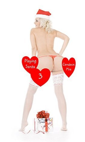 Playing Santa 3 (Candace Quickies Book 29)  by  Candace Mia