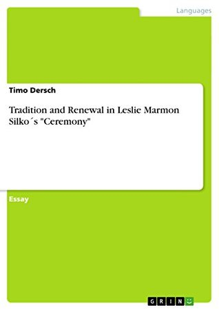 Tradition and Renewal in Leslie Marmon Silko´s Ceremony  by  Timo Dersch