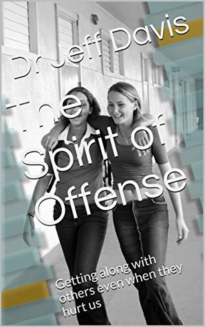The Spirit of Offense: Getting along with others even when they hurt us (God & Family Book 4)  by  Jeff Davis