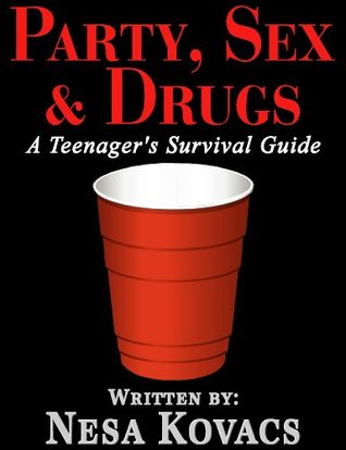 Party, Sex & Drugs A Teenagers Survival Guide Nesa Kovacs