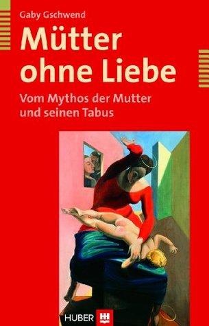 Mütter ohne Liebe  by  Gaby Gschwend