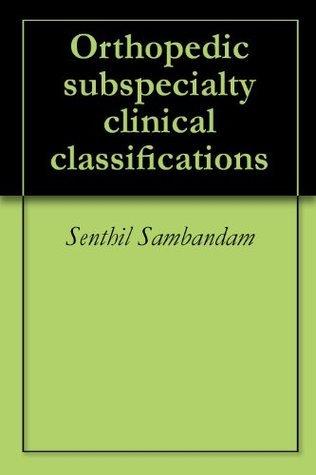 Orthopaedic Classifications  by  Senthil Sambandam