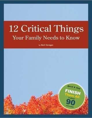 12 Critical Things Your Family Needs to Know Mark Gavagan