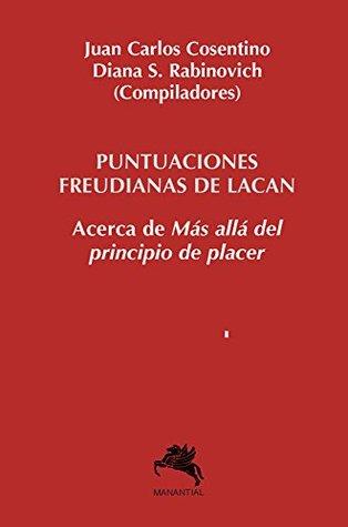 Puntuaciones freudianas de Lacan: Acerca de Mas allá del principio de placer Diana S. Rabinovich