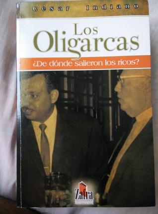 Los Oligarcas De donde salieron los ricos? César Indiano